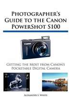 Photographer's Guide to the Canon Powershot S100:  Un Viaje de Regreso Al Amor y La Inocencia