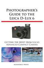 Photographer's Guide to the Leica D-Lux 6