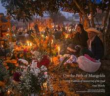 On the Path of Marigolds: Living Traditions of Mexico's Day of the Dead