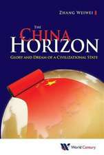 China Horizon, The:  Glory and Dream of a Civilizational State
