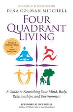 Four Quadrant Living: A Guide to Nourishing Your Mind, Body, Relationships, and Environment