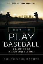 How to Play Baseball: A Parent's Role in Their Child's Journey