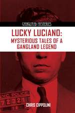 Lucky Luciano:  Mysterious Tales of a Gangster Legend