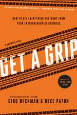 Get a Grip:  How to Get Everything You Want from Your Entrepreneurial Business