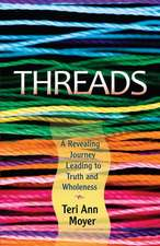 Threads:  A Revealing Journey Leading to Truth and Wholeness