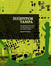 (Re)Stitch Tampa:  Riverfront-Designing the Post-War Coastal American City Through Ecologies