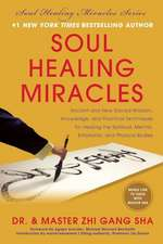 Soul Healing Miracles:  Ancient and New Sacred Wisdom, Knowledge, and Practical Techniques for Healing the Spiritual, Mental, Emotional, and P