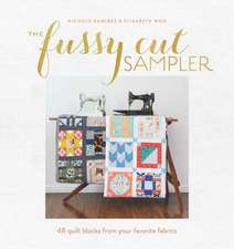 The Fussy Cut Sampler:  48 Quilt Blocks for Your Favorite Fabric