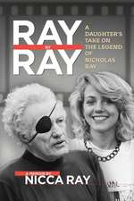 Ray by Ray: Hard Times in Hollywood by the Daughter of Nicholas Ray