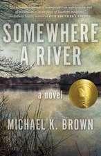 Somewhere a River