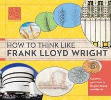 How To Think Like Frank Lloyd Wright