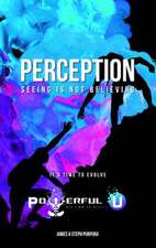 Perception: Seeing Is Not Believing: It's Time to Evolve