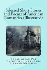 Selected Short Stories and Poems of American Romantics (Illustrated)