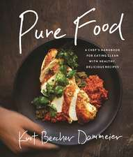 Pure Food: A Chef's Handbook for Eating Clean, with Healthy, Delicious Recipes