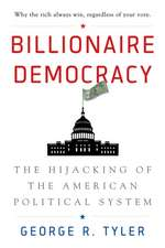 Billionaire Democracy: The Hijacking of the American Political System
