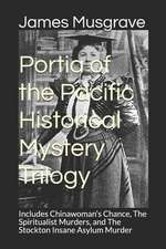 Portia of the Pacific Historical Mystery Trilogy: Includes Chinawoman's Chance, The Spiritualist Murders, and The Stockton Insane Asylum Murder