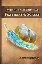 Strange and Unusual Feathers & Scales