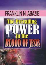 THE PREVAILING POWER IN THE BLOOD OF JESUS