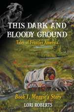 This Dark and Bloody Ground: Tales of Frontier America, Book 1, Maggie's Story