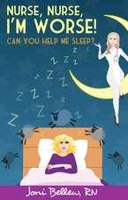 Nurse, Nurse, I M Worse! Can You Help Me Sleep?