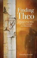 Finding Theo: One Father's Story about the World That Saved His Son