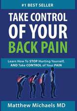 Why Do I Have Back Pain?: Learn How to Stop Hurting Yourself, and Take Control of Your Pain