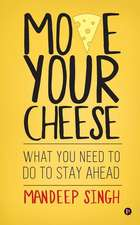 Move Your Cheese: What You Need to Do to Stay Ahead