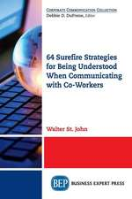 64 Surefire Strategies for Being Understood When Communicating with Co-Workers