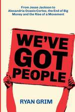 We've Got People: From Jesse Jackson to Alexandria Ocasio-Cortez, the End of Big Money and the Rise of a Movement