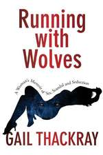Running with Wolves: A Woman's Memoir of Sex, Scandal and Seductiona Woman's Memoir of Sex, Scandal and Seduction