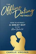The Offline Dating Method: How to Attract a Great Guy in the Real World