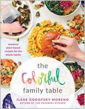 The Colorful Family Table: Seasonal Plant-Based Recipes for the Whole Family