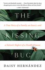 The Kissing Bug: A True Story of a Parasite and a Nation's Neglect of a Deadly Disease