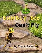 Bumbly Bee Can't Fly