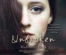 Unbroken: One Woman's Journey to Rebuild a Life Shattered by Violence. a True Story of Survival and Hope
