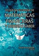 Lo Que No Se Ensena de Matematicas Financieras y Deberias Saber