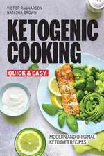 Quick and Easy Ketogenic Cooking. Modern and Original Keto Recipes