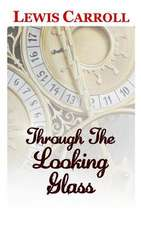 Through the Looking Glass the Classic and Original Story by Lewis Carroll