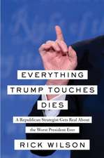 Everything Trump Touches Dies: A Republican Strategist Gets Real About the Worst President Ever