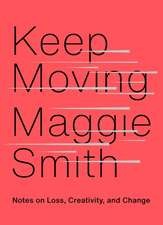 Keep Moving: Notes on Loss, Creativity, and Change