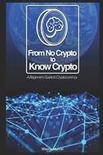 From No Crypto to Know Crypto: A Beginner's Guide to Cryptocurrency