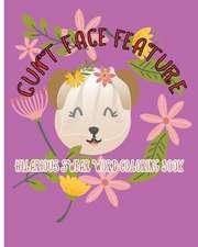 Cunt Face Feature