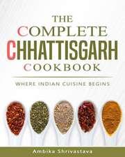 The Complete Chhattisgarh Cookbook