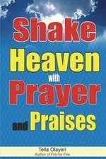 Shake Heaven with Prayer and Praises