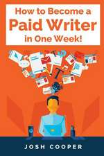 How to Become a Paid Writer in One Week!