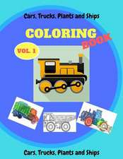 Cars, Trucks, Plants and Ships Coloring Book
