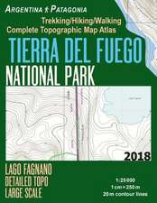 Tierra del Fuego National Park Lago Fagnano Detailed Topo Large Scale Trekking/Hiking/Walking Complete Topographic Map Atlas Argentina Patagonia 1