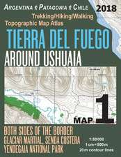 Tierra del Fuego Around Ushuaia Map 1 Both Sides of the Border Argentina Patagonia Chile Yendegaia National Park Trekking/Hiking/Walking Topographic M