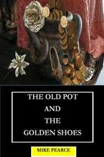 The Old Pot and the Golden Shoes