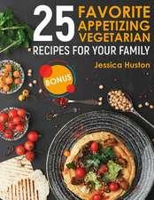 25 Favorite Appetizing Vegetarian Recipes for Your Family